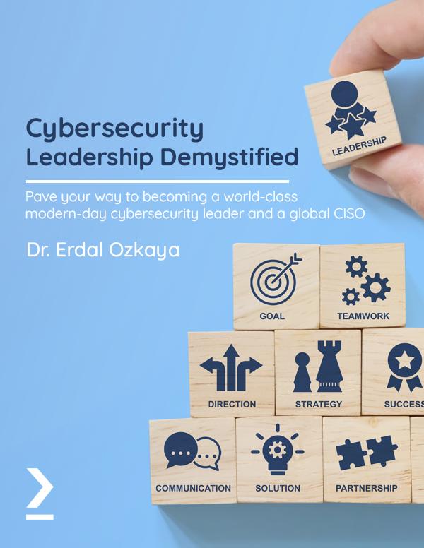CISO : Cybersecurity Leadership Demystified by Erdal Ozkaya